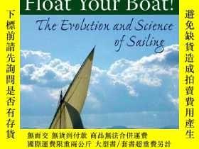 二手書博民逛書店Float罕見Your Boat!: The Evolution and Science of Sailing-把