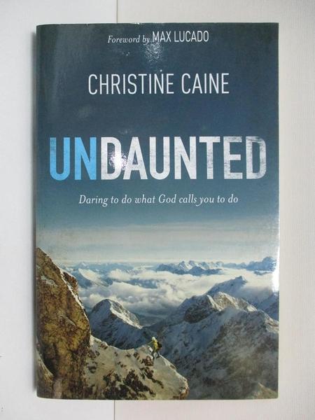 【書寶二手書T7/宗教_APC】Undaunted: Daring to Do What God Calls You to Do_Caine, Christine