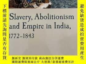 二手書博民逛書店Slavery,罕見Abolitionism and Empire in India, 1772-1843Y3