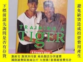 二手書博民逛書店實物拍照;TRAINING罕見A TIGER A Father s Account of How to Raise