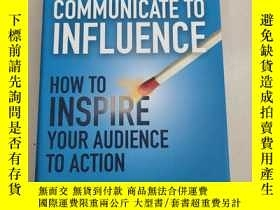 二手書博民逛書店COMMUNICATE罕見TO INFLUENCE : HOW TO INSPIRE YOUR AUDIENCE