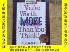 二手書博民逛書店Youl're罕見Worth MORE THAN YOU THINKY216015 LOIS WALFRID