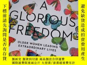 二手書博民逛書店A罕見Glorious Freedom:older women leading extraordinary liv