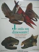 【書寶二手書T5/少年童書_PLH】Je suis un dinosaure !_Pierre-Marie Valat
