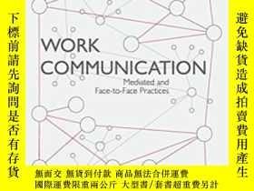 二手書博民逛書店Work罕見Communication: Mediated And Face-to-face Practices奇
