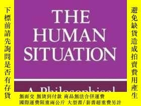 二手書博民逛書店The罕見Human Situation: A Philosop