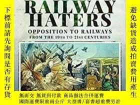 二手書博民逛書店Pre-Order罕見The Railway Haters: Opposition To Railways, Fr