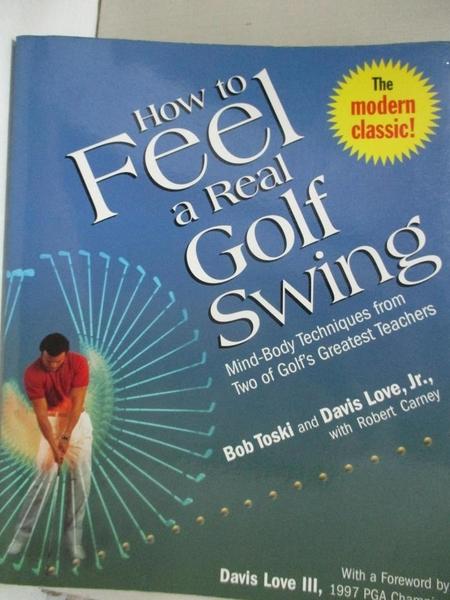 【書寶二手書T1/體育_JCI】How to Feel a Real Golf Swing: Mind-Body Techniques from…