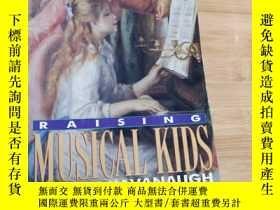 二手書博民逛書店Raising罕見Musical Kids(英文原版)Y19246 見圖 見圖 出版1995