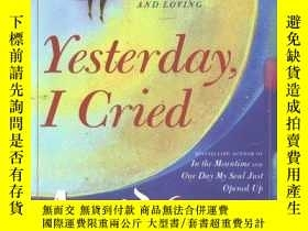 二手書博民逛書店Yesterday罕見I Cried: Celebrating the Lessons of Living and