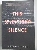 【書寶二手書T9/原文小說_NRF】This Splintered Silence_Kayla Olson