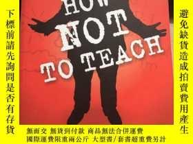 二手書博民逛書店How罕見Not to Teach 《如何不教》 英文原版教育圖