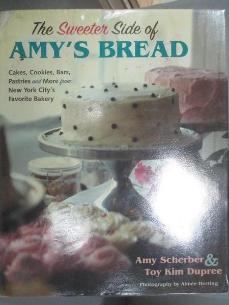 【書寶二手書T7/餐飲_GML】The Sweeter Side of Amy's Bread_Scherber, Amy/ Dupree, Toy Kim/ Herring, Aimee (PHT)