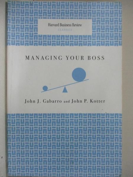 【書寶二手書T9/大學商學_DAB】Managing Your Boss_Gabarro, John J./ Kotter, John P.