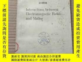 二手書博民逛書店interactions罕見between electromagnetic fields and matter(P