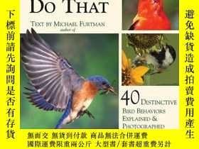 二手書博民逛書店Why罕見Birds Do That: 40 Distinctive Bird Behaviors Explain