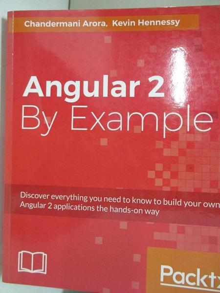 【書寶二手書T8/原文書_EKJ】Angular 2 By Example_Arora, Chandermani,Hennessy, Kevin