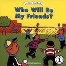 【汪培珽書單】〈An I Can Read 〉WHO WILL BE MY FRIENDS/ L1 /單CD