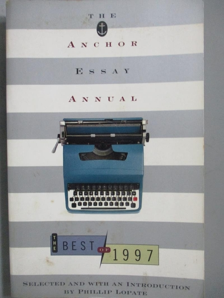 【書寶二手書T9/短篇_MLL】The Anchor Essay Annual-The Best of 1997_Phi