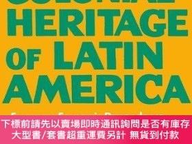 二手書博民逛書店The罕見Colonial Heritage of Latin America-拉丁美洲的殖民地遺產Y4149