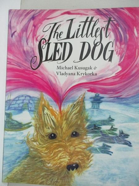 【書寶二手書T5/原文小說_KEB】The Littlest Sled Dog_Kusugak, Michael/ Krykorka, Vladyana (ILT)