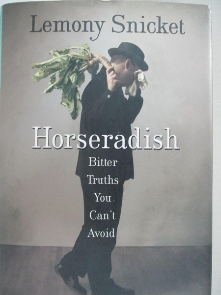【書寶二手書T9/少年童書_HMW】Horseradish: Bitter Truths You Can't Avoid_Snicket, Lemony/ Handler, Daniel