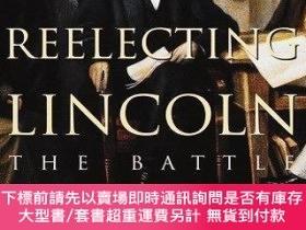 二手書博民逛書店Reelecting罕見Lincoln: The Battle for the 1864 Presidency-重