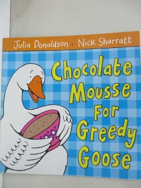 【書寶二手書T7/少年童書_EN9】Chocolate Mousse for Greedy Goose_Donaldson, Julia/ Sharratt, Nick (ILT)