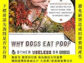 二手書博民逛書店Why罕見Dogs Eat Poop, and Other Useless or Gross Informatio