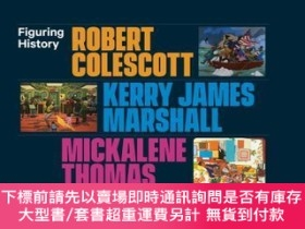 二手書博民逛書店Figuring罕見History: Robert Colescott, Kerry James Marshall