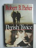 【書寶二手書T4/原文小說_JPE】Perish Twice_Robert B. Parker