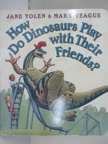 【書寶二手書T1/少年童書_IMZ】How Do Dinosaurs Play With Their Friends?_Yolen