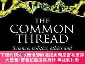二手書博民逛書店【罕見】The Common Thread: a Story of Science, Politics, Ethi
