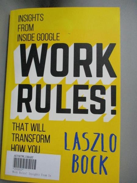 【書寶二手書T8/傳記_YIE】Work Rules!: Insights from Inside Google That Will Transform How You Live and Lead_Laszlo Bock