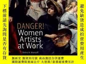 二手書博民逛書店Danger!罕見Women Artists At WorkY237948 Debra N. Mancoff