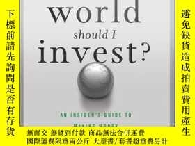 二手書博民逛書店Where罕見In the World Should I Invest: An Insider s Guide t