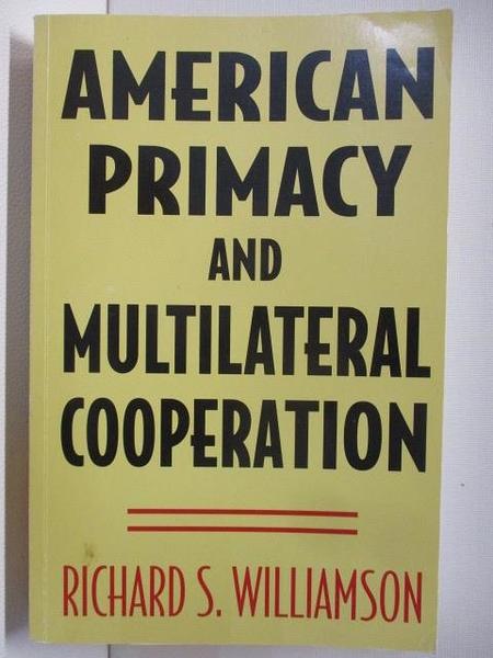 【書寶二手書T1/政治_JSJ】American Primacy and Multilateral Cooperation