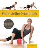 二手書 Foam Roller Workbook: Illustrated Step-by-Step Guide to Stretching, Strengthening and Rehabilit R2Y 1569759251