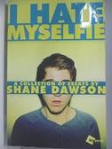 【書寶二手書T5/原文小說_AK3】I Hate Myselfie: A Collection of Essays by Shane Dawson_Dawson, Shane