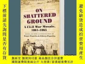 二手書博民逛書店美國內戰文獻選集罕見英文原版書 On Shattered Ground A Civil War Mosaic 18