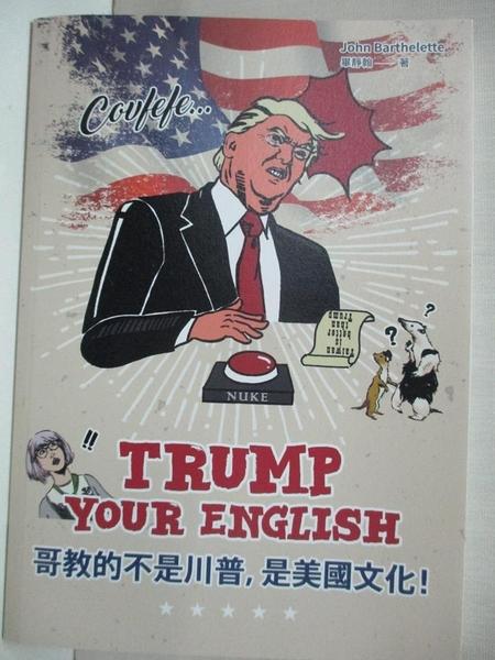 【書寶二手書T1/語言學習_B5B】Trump Your English 哥教的不是川普,是美國文化!_畢靜翰(John Barthelet