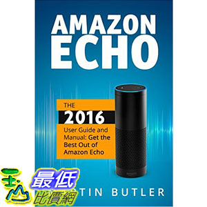 [美國直購] Amazon Echo: The 2016 User Guide And Manual: Get The Best Out Of Amazon Echo