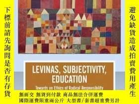 二手書博民逛書店Levinas,罕見Subjectivity, Education: Towards an Ethics of R