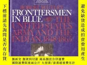 二手書博民逛書店Frontiersmen罕見in Blue: The United States Army and the Ind
