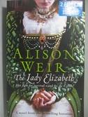 【書寶二手書T7/原文小說_WFT】The Lady Elizabeth_Alison Weir