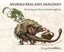 二手書博民逛書店 《Animals Real and Imagined: The Fantasy of what is and what Might be》 R2Y ISBN:1933492929