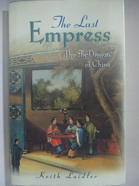 【書寶二手書T4/歷史_IY2】The Last Empress: The She-Dragon of China_Laidler, Keith