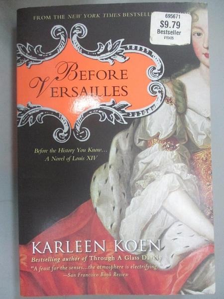【書寶二手書T5/一般小說_XED】Before Versailles: Before the History You Know... a Novel of Louis XIV_Koen, Karleen