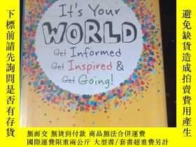 二手書博民逛書店Its罕見Your World: Get Informed, Get Inspired & Get Going!奇