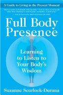 二手書博民逛書店《Full Body Presence: Learning to Listen to Your Body s Wisdom》 R2Y ISBN:1577318609